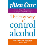 Allen Carr's Easyway to Control Alcohol : Giving Yourself the Power to Change the Way You Lo... - Allen Carr