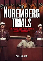 The Nuremberg Trials : The Nazis and Their Crimes Against Humanity - Paul Roland