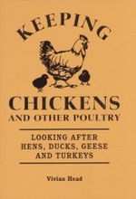 Keeping Chickens and Other Poultry : Looking After Hens, Ducks, Geese and Turkeys - Vivian Head