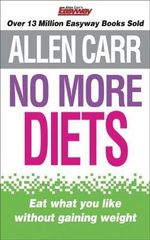 No More Diets : Eat What You Like Without Gaining Weight - Allen Carr