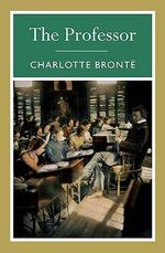 The Professor : 000404057 - Charlotte Bronte