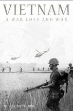 Vietnam : A War Lost and Won - Nigel Cawthorne