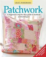 Patchwork : A Beginner's Step-By-Step Guide to Methods and Techniques - Charlotte Gerlings
