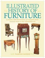 Illustrated History of Furniture : Contains 400 Illustrations of Examples from Ancient Times to the Edwardian Era - Frederick Litchfield