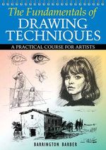 The Fundamentals of Drawing Techniques :  A Practical Course for Artists. Barrington Barber - Barrington Barber
