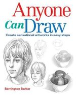 Anyone Can Draw : Create Sensational Artworks in Easy Steps - Barrington Barber