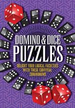 Domino & Dice Puzzles : Delight your logical faculties with these convivial conundrums