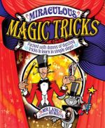 Miraculous Magic Tricks : Packed with Dozens of Dazzling Tricks to Learn in Simple Steps! - Mike Lane
