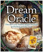 The Dream Oracle : Discover Your Hidden Depths Through Symbolism and the Tarot - Pamela Ball