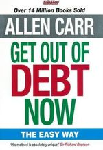 Allen Carr's Get Out of Debt Now : Take Back Control of Your Life - Allen Carr