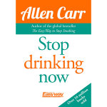 Stop Drinking Now : The Easy Way - Allen Carr