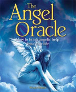 The Angel Oracle : How to Bring Angelic Help Into Your Life - Wendy Hobson