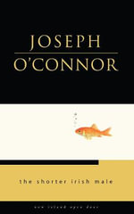 The Shorter Irish Male - Joseph O'Connor