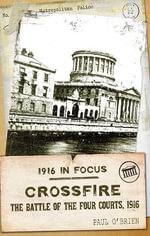 Crossfire : The Battle of the Four Courts, 1916 - Paul O'Brien