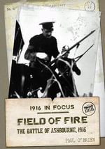 Field of Fire : The Battle of Ashbourne, 1916 - Paul O'Brien