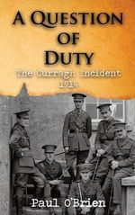 A Question of Duty : The Curragh Incident 1914 - Paul O'Brien