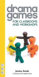 Drama Games for Classrooms and Workshops : Drama Games - Jessica Swale