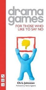 Drama Games for Those Who Like to Say No : Drama Games - Chris Johnston