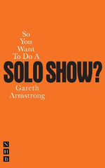 So You Want to Do a Solo Show? - Gareth Armstrong