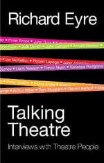 Talking Theatre : Interviews with theatre people - Richard Eyre