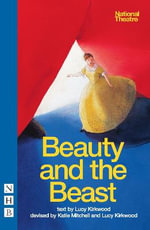 Beauty and the Beast (National Theatre Version) : A Handbook for the Theatre - Lucy Kirkwood