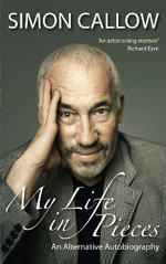 My Life in Pieces : An Alternative Autobiography - Simon Callow
