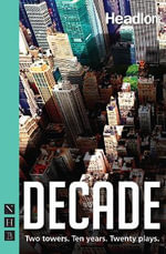 Decade : Twenty New Plays About 9/11 and Its Legacy - Various