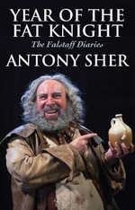 Year of the Fat Knight : The Falstaff Diaries - Antony Sher