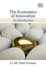 The Economics of Innovation : An Introduction - G.M.P. Swann