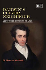 Darwin's Clever Neighbour : George Warde Norman and His Circle - D.P. O'Brien