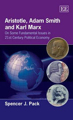 Aristotle, Adam Smith and Karl Marx : On Some Fundamental Issues in 21st Century Political Economy - Spencer J. Pack