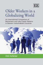Older Workers in a Globalizing World : An International Comparison of Retirement and Late-career Patterns in Western Industrialized Countries - Dirk Hofacker