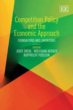Competition Policy and the Economic Approach : Foundations and Limitations