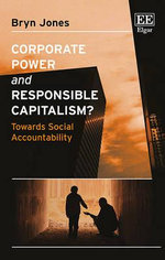 Corporate Power and Responsible Capitalism? : Towards Social Accountability - Bryn Jones