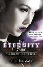 The Eternity Cure : A Blood of Eden Novel - Julie Kagawa