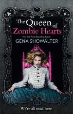 The Queen of Zombie Hearts : The White Rabbit Chronicles - Gena Showalter