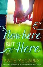 Nowhere but Here : Nowhere but Here - Katie McGarry