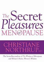 The Secret Pleasures of Menopause - Christiane Northrup