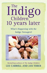 Indigo Children Ten Years Later : What's Happening with the Indigo Teenagers! - Lee Carroll