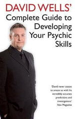 David Wells' Complete Guide to Developing Your Psychic Skills - David Wells