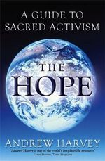 The Hope : A Sacred Guide to Activity - Andrew Harvey