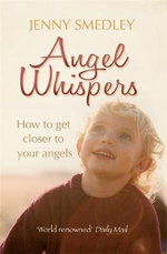 Angel Whispers : Getting Closer to Your Angels - Jenny Smedley
