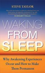 Waking from Sleep  :  Why Awakening Experiences Occur and How to Make Them Permanent - Steve Taylor