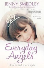 Everyday Angels : How to Find Your Angelic Guardians - Jenny Smedley