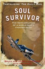 Soul Survivor : The Reincarnation of a World War II Fighter Pilot - Andrea Leininger