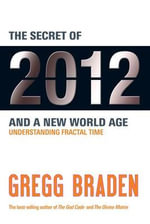 The Secret of 2012 and a New World Age : Understanding Fractal Time - Gregg Braden