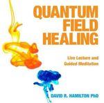 Quantum Field Healing - Dr. David Hamilton
