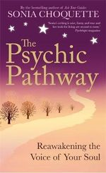 The Psychic Pathway : Reawakening the Voice of Your Soul - Sonia Choquette