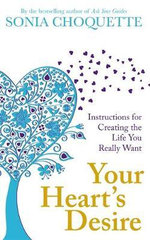 Your Heart's Desire : Instructions for Creating the Life You Really Want - Sonia Choquette