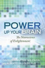 Power Up Your Brain : The Neuroscience of Enlightenment - Alberto Villodo